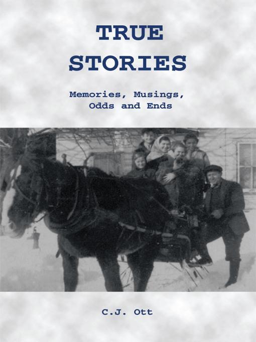 True Stories: Memories, Musings, Odds and Ends