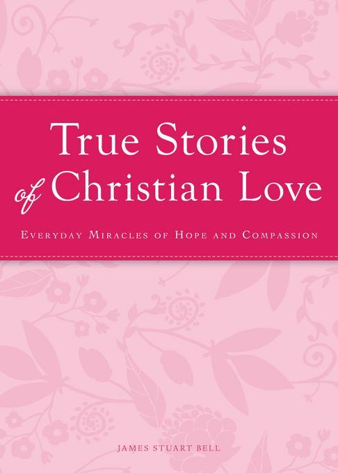 True Stories of Christian Love EB9781440538377