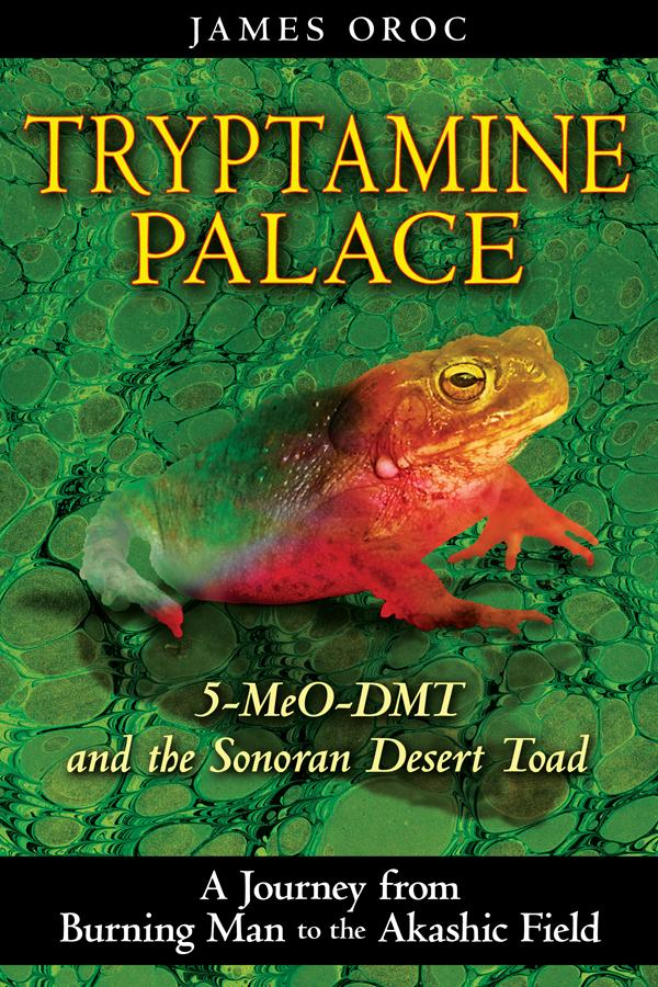 Tryptamine Palace: 5-MeO-DMT and the Sonoran Desert Toad EB9781594779923