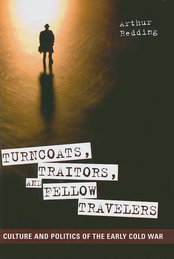 Turncoats, Traitors, and Fellow Travelers: Culture and Politics of the Early Cold War EB9781604733266
