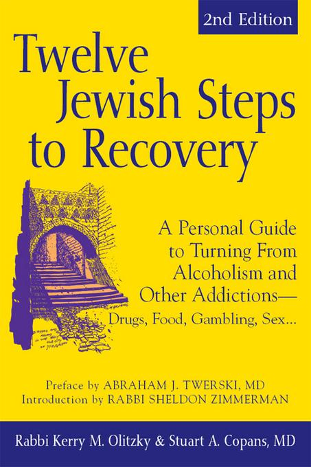 Twelve Jewish Steps to Recovery, 2nd Editions: A Personal Guide to Turning From Alcoholism and Other Addictions-Drugs, Food, Gambling, Sex... EB9781580235679