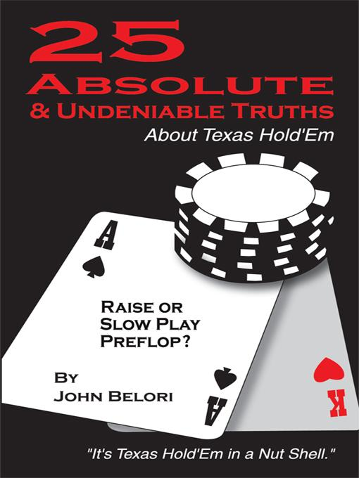 Twenty-Five Absolute and Undeniable Truths About Texas Hold'Em: It's Texas Hold'Em in a Nut Shell EB9781450229357