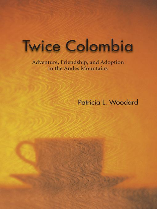 Twice Colombia: Adventure, Friendship, and Adoption in the Andes Mountains EB9781426955174