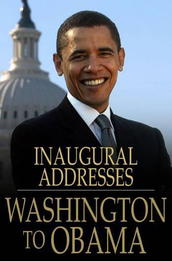 U.S. Presidential Inaugural Addresses from Washington to Obama EB9781775413912