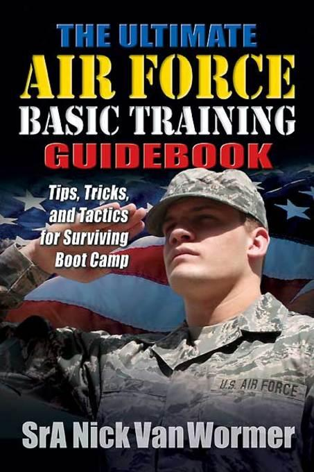 Ultimate Air Force Basic Training Guide Book EB9781611210613