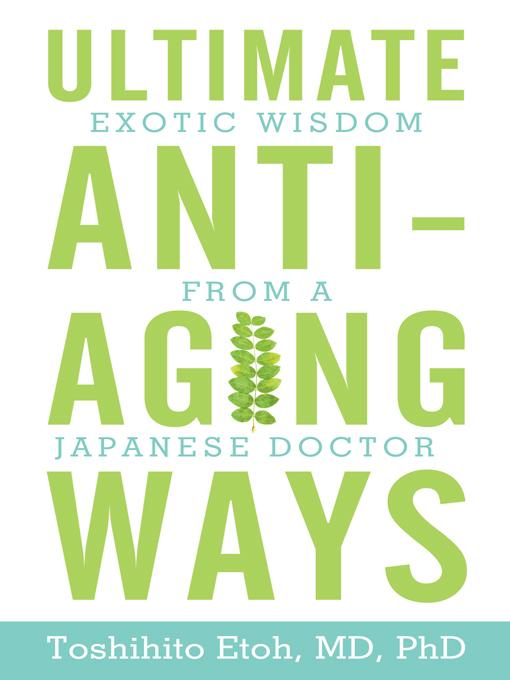Ultimate Anti-Aging Ways: Exotic Wisdom from a Japanese Doctor EB9781450242011