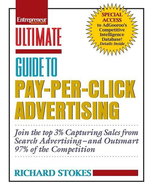 Ultimate Guide to Pay-Per-Click Advertising: Join the Top 3% Capturing Sales from Search Advertising-and Outsmart 97% of the Competition EB9781613080054
