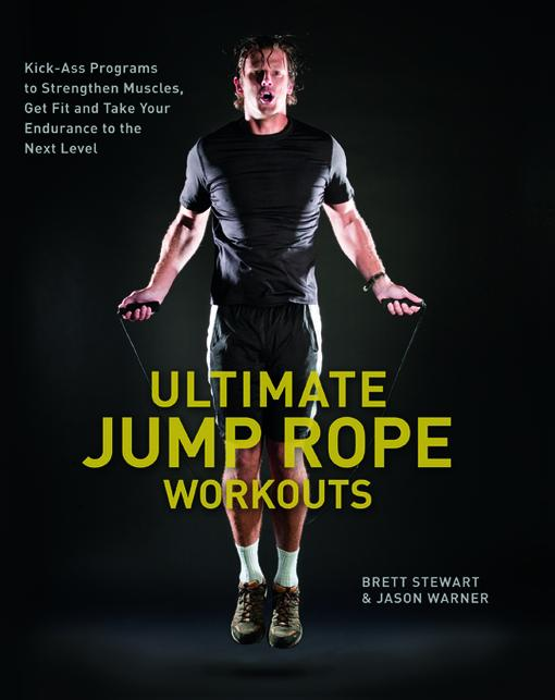 Ultimate Jump Rope Workouts: Kick-Ass Programs to Strengthen Muscles, Get Fit, and Take Your Endurance to the Next Level EB9781612430935