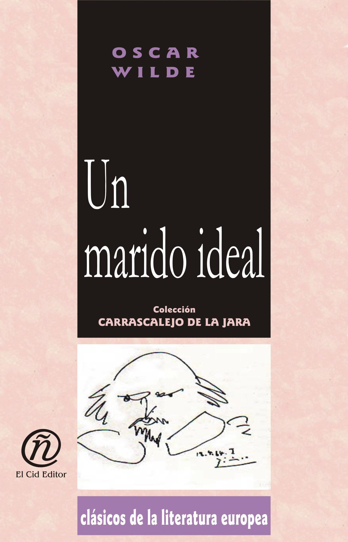 Un marido ideal: Colecci?n de Cl?sicos de la Literatura Europea