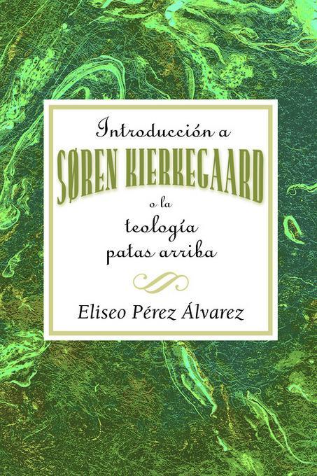 Una Introduccion a Soren Kierkegaard AETH: An Upside Down Theology EB9781426760198