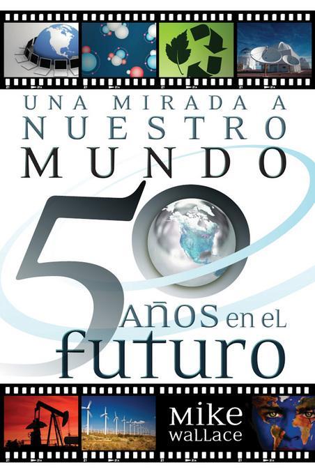 Una mirada a nuestro mundo 50 anos en el futuro