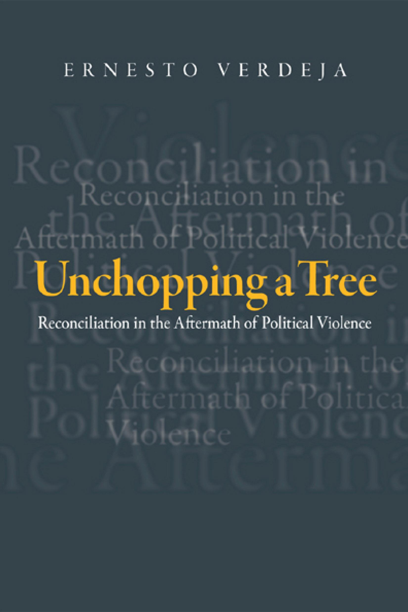 Unchopping a Tree: Reconciliation in the Aftermath of Political Violence EB9781439900567