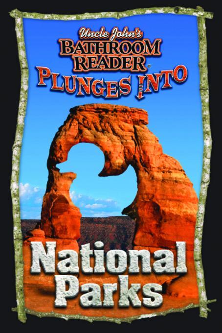 Uncle John's Bathroom Reader Plunges into National Parks EB9781607106098