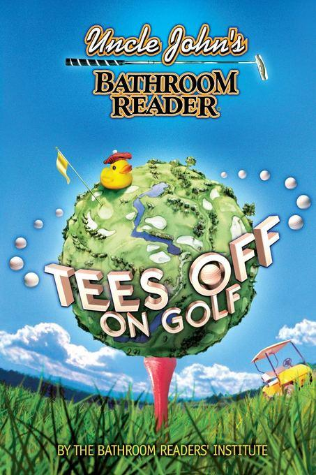 Uncle John's Bathroom Reader Tees Off on Golf EB9781607104667