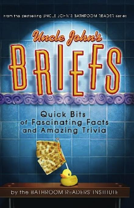 Uncle John's Briefs: Quick Bits of Fascinating Facts and Amazing Trivia EB9781607106494