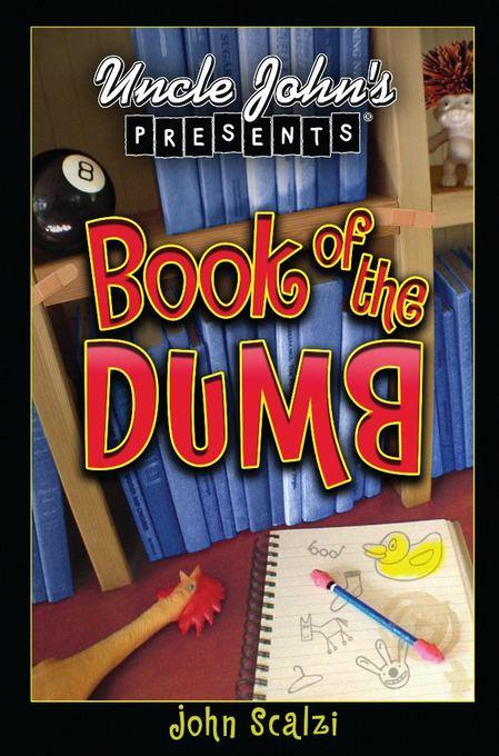 Uncle John's Presents: Book of the Dumb EB9781607104681