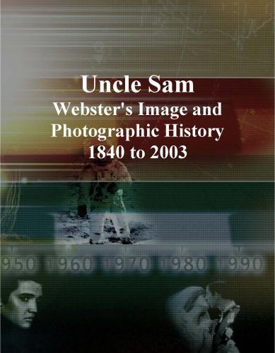 Uncle Sam: Webster's Image and Photographic History, 1840 to 2003 EB9781114337961