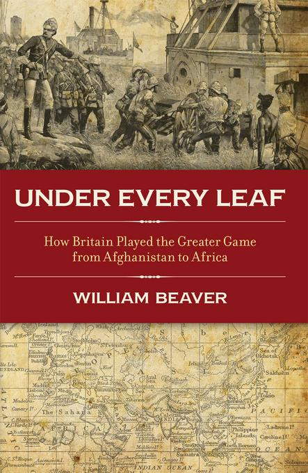 Under Every Leaf: How Britain Played the Greater Game from Afghanistan to Africa EB9781849543491
