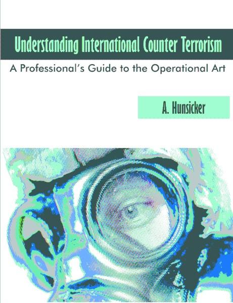 Understanding International Counter Terrorism: A Professional's Guide to the Operational Art EB9781581129069