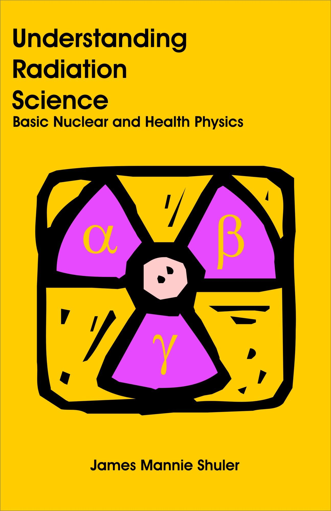 Understanding Radiation Science: Basic Nuclear and Health Physics EB9781612330013