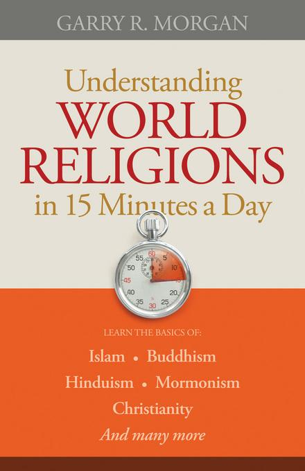 Understanding World Religions in 15 Minutes a Day: Learn the basics of:   Islam  Buddhism  Hinduism  Mormonism  Christianity  And many more... EB9781441259882