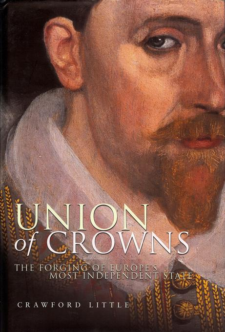 Union of Crowns: The Forging of Europe's Most Independent State