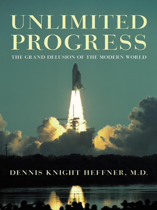 Unlimited Progress: The Grand Delusion of the Modern World EB9781450237871