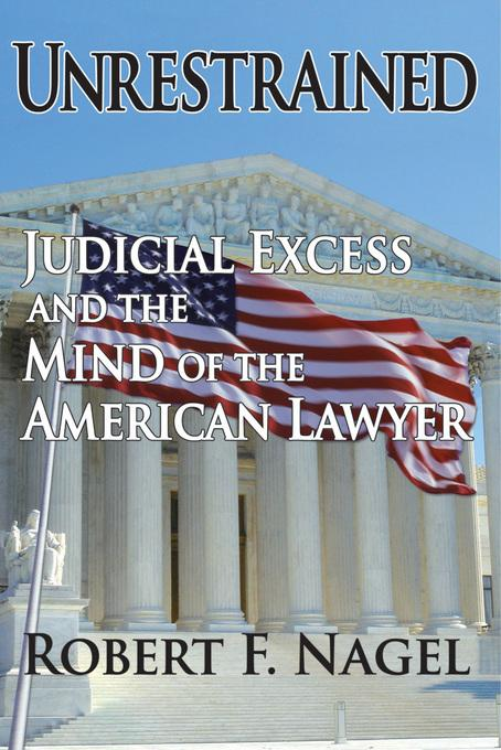 Unrestrained: Judicial Excess and the Mind of the American Lawyer EB9781412813594