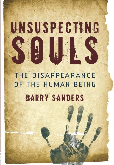 Unsuspecting Souls: The Disappearance of the Human Being EB9781582436654