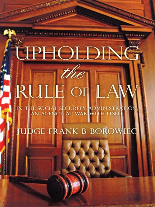 Upholding the Rule of Law: in the Social Security Administration, an Agency at War with Itself EB9781450273640