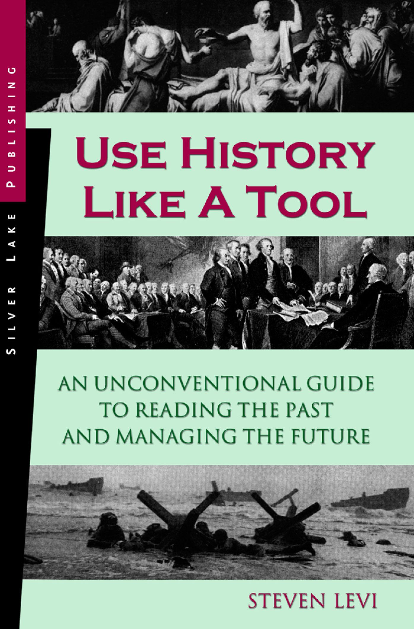 Use History Like a Tool: An Unconventional Guide to Reading the Past and Managing the Future EB9781563438066