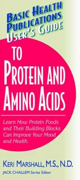 User's Guide to Protein and Amino Acids (Basic Health Publications User's Guide) EB9781458799326
