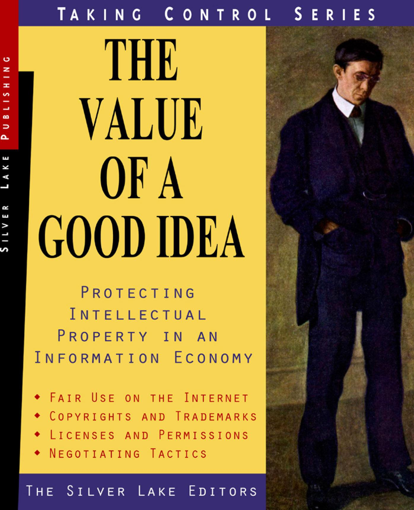 Value of a Good Idea, The: Copyrights. Trademarks. Trade secrets. Proprietary Information. Protecting Intellectual Property In an Information Economy EB9781563438097