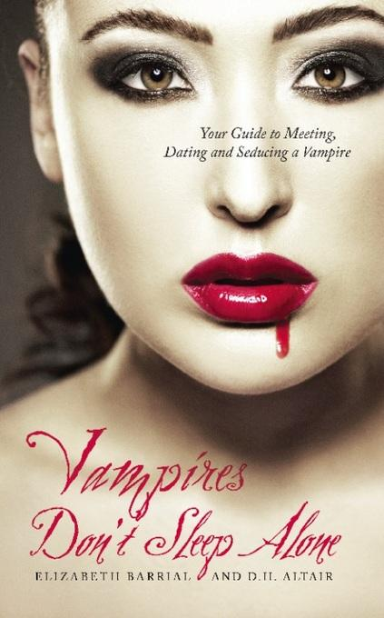 Vampires Don't Sleep Alone: Your Guide to Meeting, Dating and Seducing a Vampire EB9781569758359
