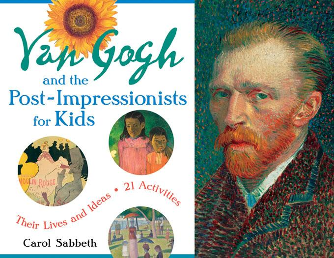 Van Gogh and the Post-Impressionists for Kids: Their Lives and Ideas, 21 Activities EB9781569768808