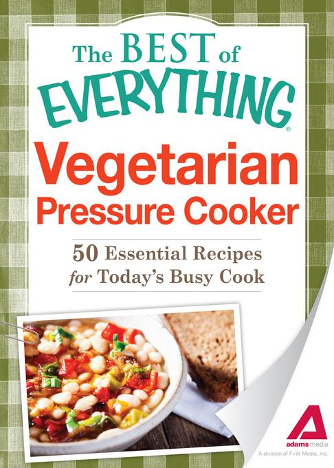 Vegetarian Pressure Cooker: 50 Essential Recipes for Today's Busy Cook EB9781440551147