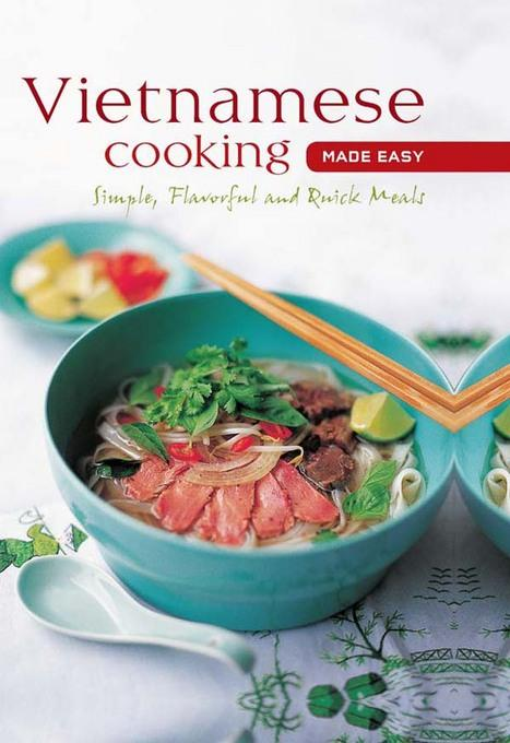 Vietnamese Cooking made Easy: Simple, Flavorful and Quick Meals EB9781462905492