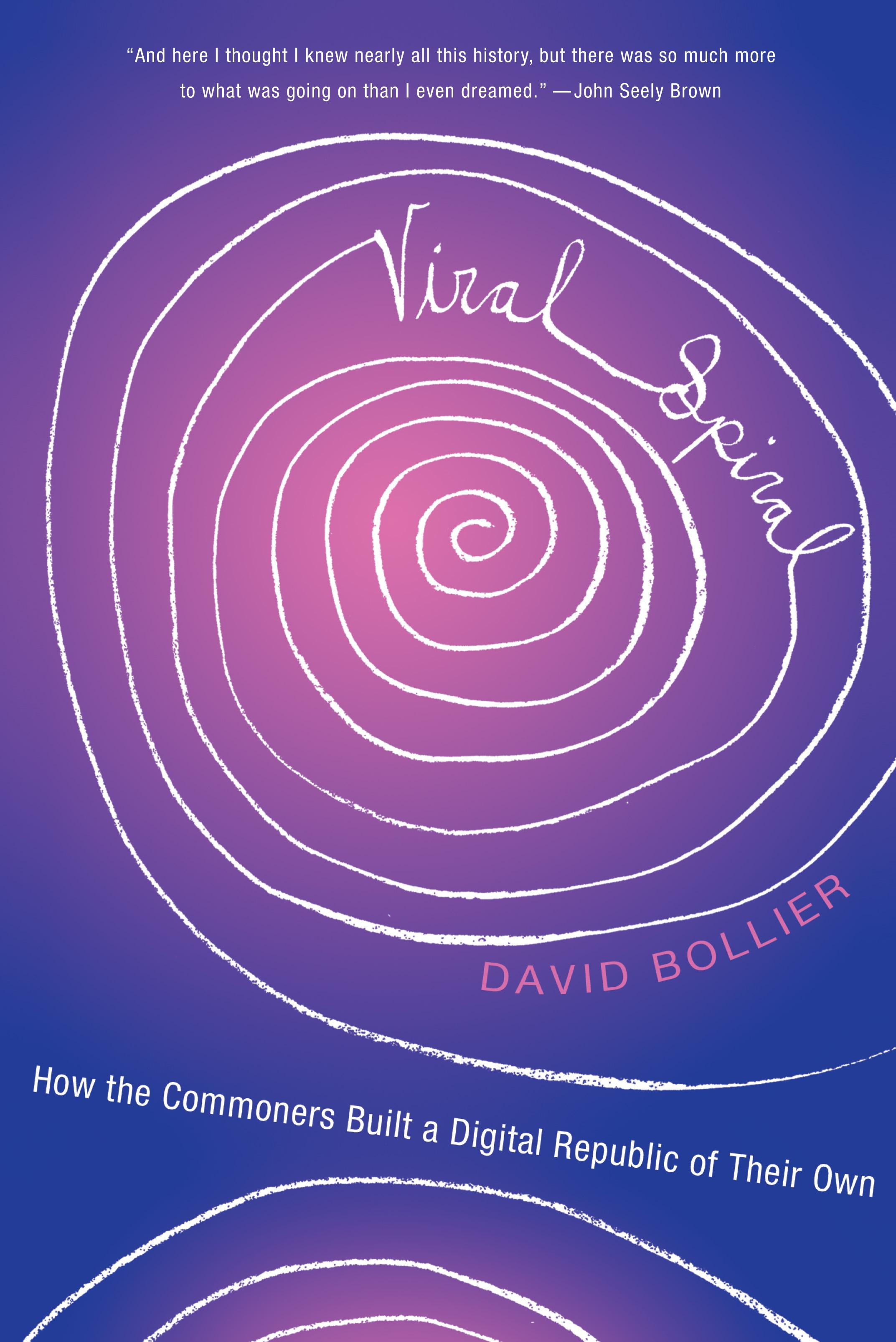 Viral Spiral: How the Commoners Built a Digital Republic of Their Own EB9781595584625