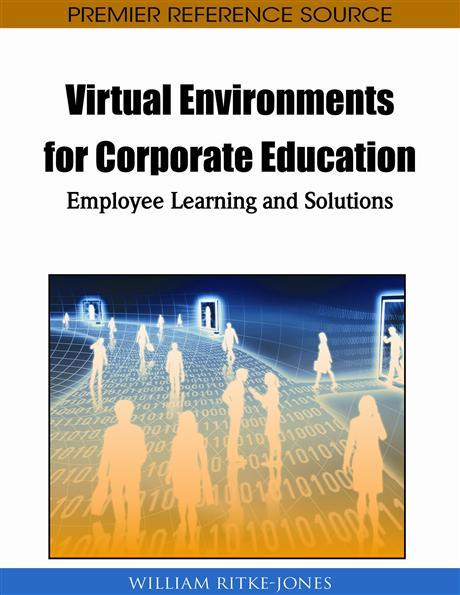 Virtual Environments for Corporate Education: Employee Learning and Solutions EB9781615206209