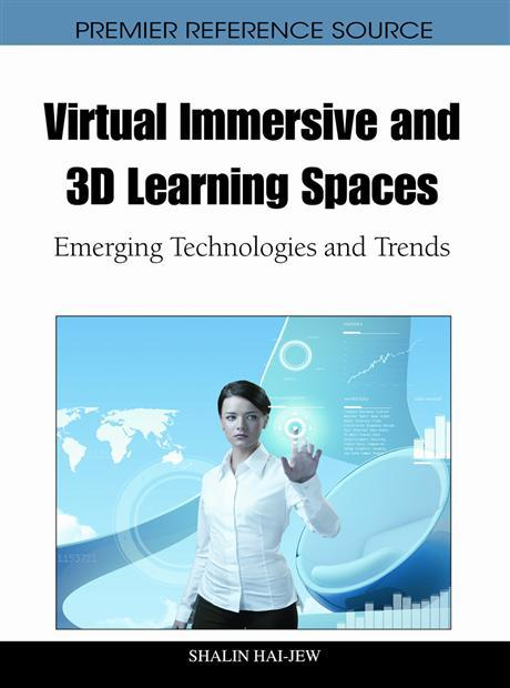 Virtual Immersive and 3D Learning Spaces: Emerging Technologies and Trends EB9781616928278