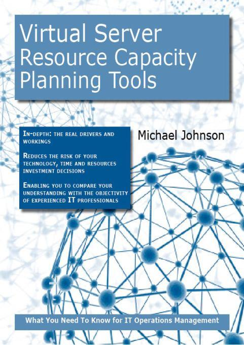 Virtual Server Resource Capacity-Planning Tools: What you Need to Know For IT Operations Management EB9781743044322