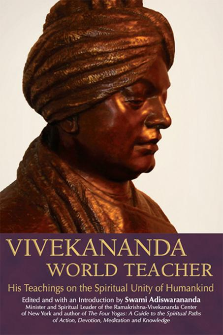 Vivekananda, World Teacher: His Teachings on the Spiritual Unity of Humankind EB9781594733857