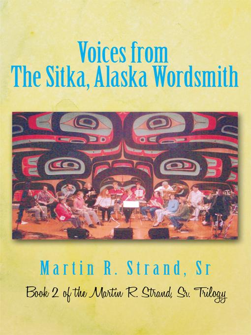 Voices from The Sitka, Alaska Wordsmith: Book 2 of the Martin R. Strand, Sr. Trilogy EB9781450269193