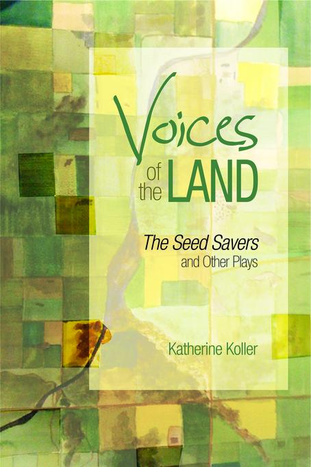 Voices of the Land: The Seed Savers and Other Plays EB9781926836959