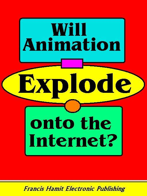 WILL ANIMATION EXPLODE ONTO THE INTERNET? EB9781595950338