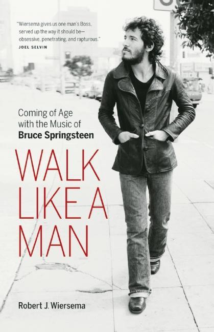 Walk Like a Man: Coming of Age with the Music of Bruce Springsteen EB9781553658467