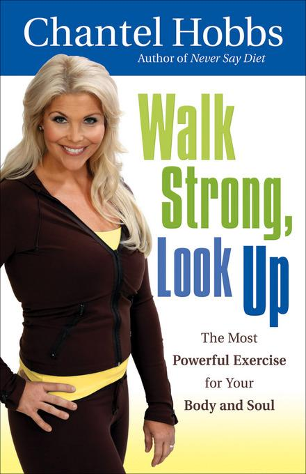 Walk Strong, Look Up: The Most Powerful Exercise for Your Body and Soul EB9781441234070