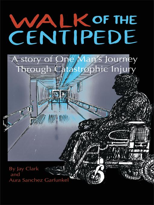 Walk of the Centipede: A Story of One Man's Journey Through Catastrophic Injury EB9781450222167