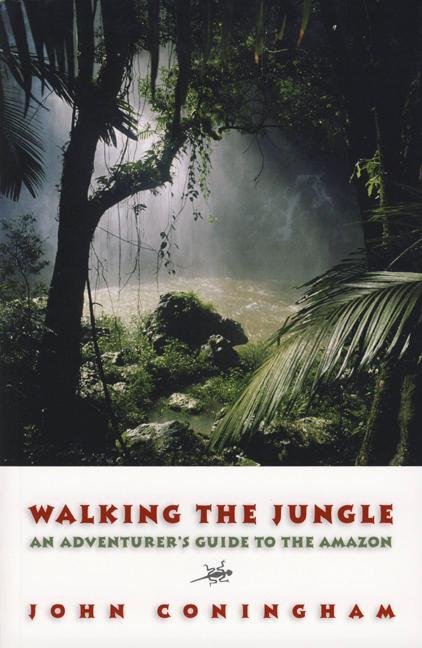 Walking the Jungle: An Adventurer's Guide to the Amazon EB9781580805070
