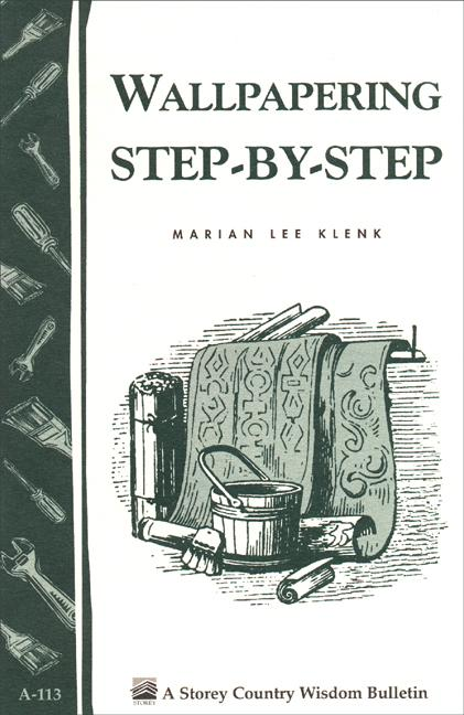 Wallpapering Step-by-Step: Storey's Country Wisdom Bulletin A-113 EB9781603422628